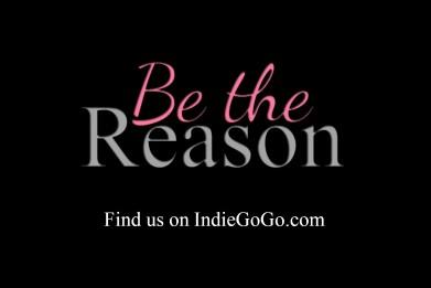 Be the Reason IndieGoGo